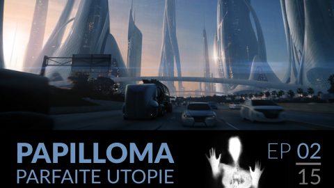 Papilloma // 02 : Parfaite utopie.