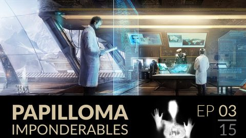 Papilloma // 03 : Impondérables.