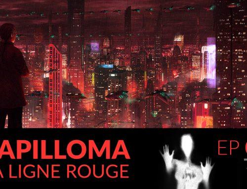 Papilloma // 05 : La ligne rouge.