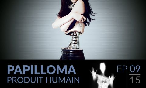 Papilloma // 09 : Produit humain.
