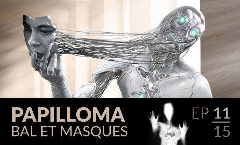 Papilloma // 11 : Bal et masques.