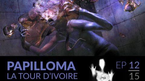 Papilloma // 12 : La tour d'ivoire.