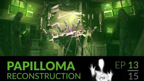 Papilloma // 13 : Reconstruction.