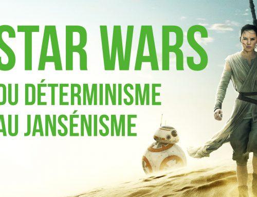 Star Wars : Le réveil de la Force – Du déterminisme au jansénisme.